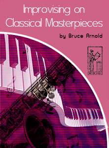 Improvising on Classical Masterpieces By Bruce Arnold for Muse Eek Publishing Inc.
